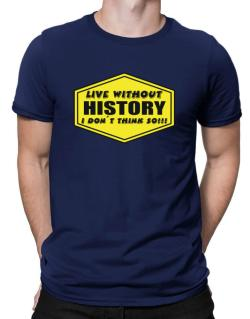 Live Without History , I Don