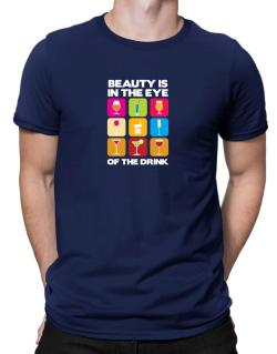 Beauty Is In The Eye Of The Drink Men T-Shirt