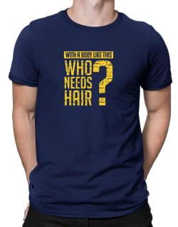 With a body like this, Who needs hair ? Men T-Shirt