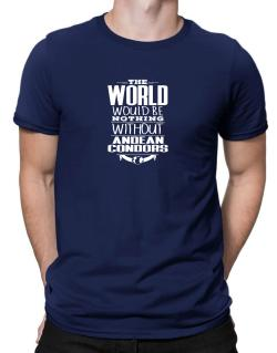 The world would be nothing without Andean Condors Men T-Shirt