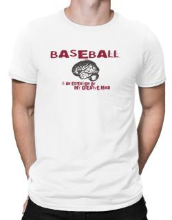 Baseball Is An Extension Of My Creative Mind Men T-Shirt