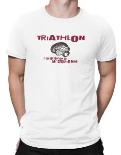 Triathlon Is An Extension Of My Creative Mind Men T-Shirt