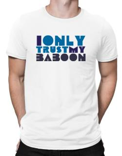 I Only Trust My Baboon Men T-Shirt