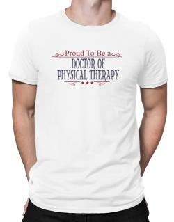 Proud To Be A Doctor Of Physical Therapy Men T-Shirt