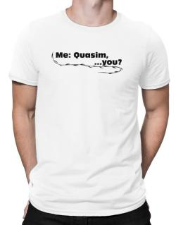 Me: Quasim, ... You? Men T-Shirt