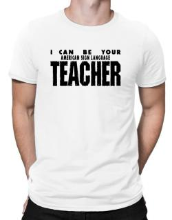 I Can Be You American Sign Language Teacher Men T-Shirt