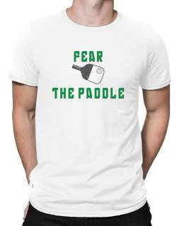 Fear the Paddle Pickleball Men T-Shirt