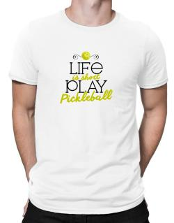 Life is short play pickleball Men T-Shirt