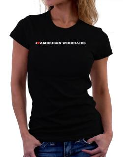 I Love American Wirehairs Women T-Shirt