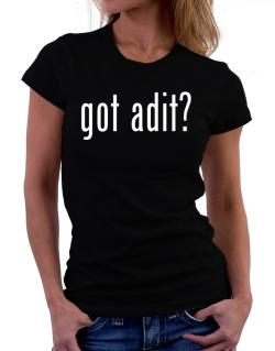 Got Adit? Women T-Shirt
