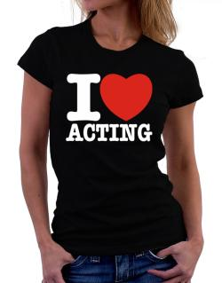 I Love Acting Women T-Shirt