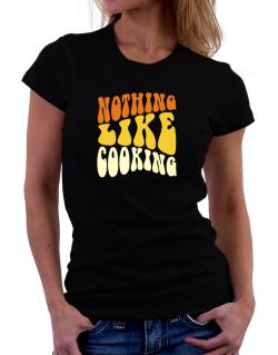 Nothing Like Cooking Women T-Shirt