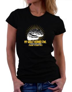 My Great Horned Owl Is More Intelligent Than Your Pet Women T-Shirt
