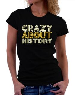 Crazy About History Women T-Shirt