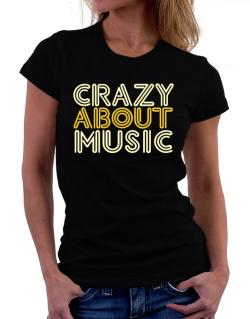 Crazy About Music Women T-Shirt