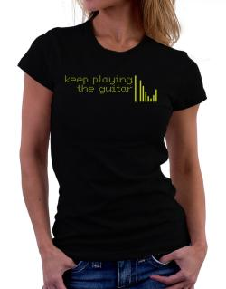 Keep Playing The Guitar Women T-Shirt