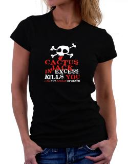 Cactus Jack In Excess Kills You - I Am Not Afraid Of Death Women T-Shirt