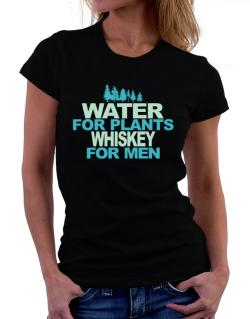 Water For Plants, Whiskey For Men Women T-Shirt
