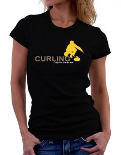 Curling - Only For The Brave Women T-Shirt