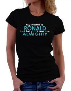 My Name Is Ronald But For You I Am The Almighty Women T-Shirt