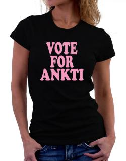 Vote For Ankti Women T-Shirt