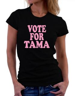 Vote For Tama Women T-Shirt