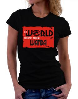The World Revolves Around Wanda Women T-Shirt