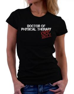 Doctor Of Physical Therapy - Off Duty Women T-Shirt