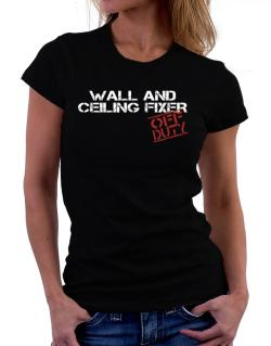 Wall And Ceiling Fixer - Off Duty Women T-Shirt