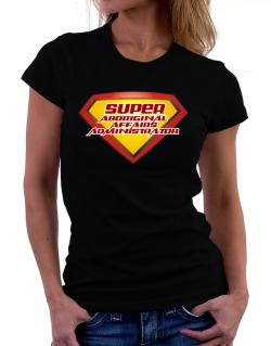 Super Aboriginal Affairs Administrator Women T-Shirt