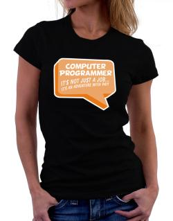 """ Computer Programmer ""  Adventure with pay Women T-Shirt"
