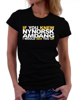If You Knew Amdang I Would Sex You Up Women T-Shirt