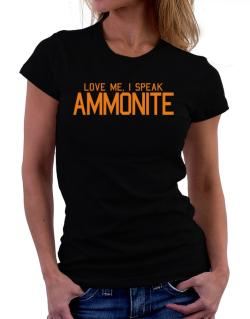 Love Me, I Speak Ammonite Women T-Shirt