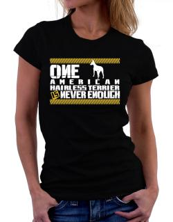 One American Hairless Terrier Is Never Enough ! Women T-Shirt