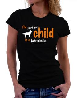 The Perfect Child Is A Labradoodle Women T-Shirt
