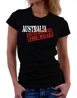Australia No Place For The Weak Women T-Shirt