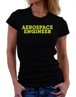Aerospace Engineer Women T-Shirt