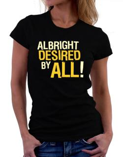 Albright Desired By All! Women T-Shirt