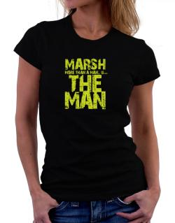 Marsh More Than A Man - The Man Women T-Shirt