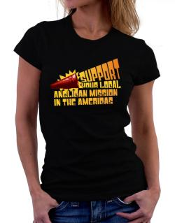 Support Your Local Anglican Mission In The Americas Women T-Shirt