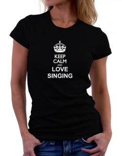Keep calm and love Singing Women T-Shirt