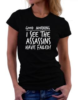 Good Morning I see the assassins have failed! Women T-Shirt