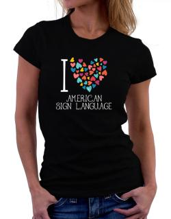 I love American Sign Language colorful hearts Women T-Shirt