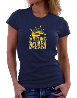 Writing Is Good For Neuron Development Women T-Shirt