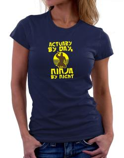Actuary By Day, Ninja By Night Women T-Shirt