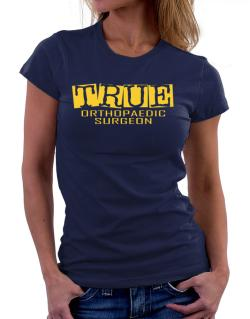 True Orthopaedic Surgeon Women T-Shirt