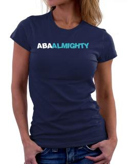 Aba Almighty Women T-Shirt