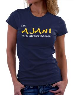 I Am Ajani Do You Need Something Else? Women T-Shirt