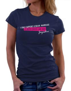 I Only Support Lesbian Marriage If Both Chicks Are Hot - Jayashri Women T-Shirt