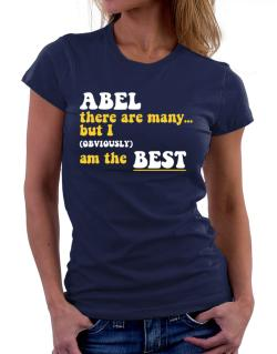 Abel There Are Many... But I (obviously) Am The Best Women T-Shirt